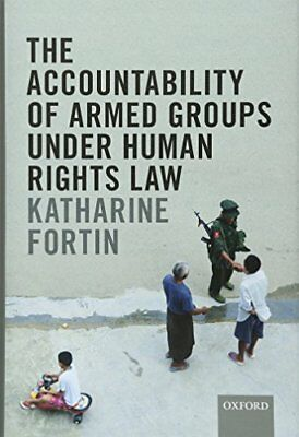 """The Accountability of Armed Groups under Human Rights Law ([""""Katharine Fortin"""","""""""