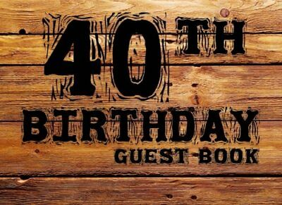 40th Birthday Anniversary Guest Book: 40th, Forty, Fortieth Birthday Anniversary