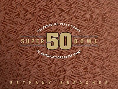 Super Bowl 50: Celebrating Fifty Years of America's Greatest Game (Bethany Brads