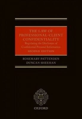 The Law of Professional-Client Confidentiality 2e: Regulating the Disclosure