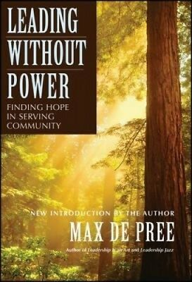 Leading Without Power: Finding Hope in Serving Community by Max de Pree.