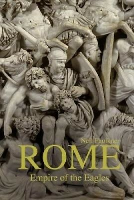 Rome: Empire of the Eagles, 753 BC -- AD 476 by Neil Faulkner.