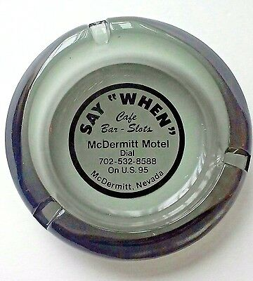 "Vintage "" Say When "" Gray Smoke Glass Ashtray McDermitt Motel / Casino US 95"