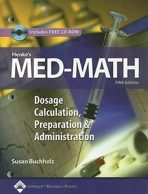 Henke's Med-Math : Dosage Calculation, Preparation and Administration by...