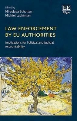 Law Enforcement by Eu Authorities: Implications for Political and Judicial