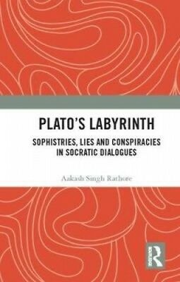 Plato's Labyrinth: Sophistries, Lies and Conspiracies in Socratic Dialogues.