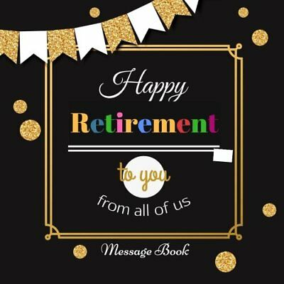 Happy Retirement To You From All Of Us Message Book: Guest Book, Keepsake, With