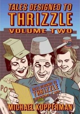 Tales Designed to Thrizzle, Volume Two by Michael Kupperman.