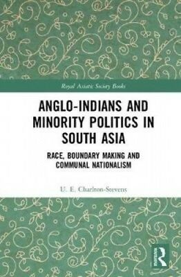 Anglo-Indians and Minority Politics in South Asia: Race, Boundary Making and