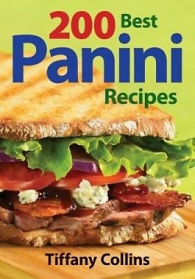 200 Best Panini Recipes by Tiffany Collins.