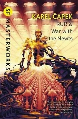 RUR & War with the Newts (S.F. Masterworks) by Karel Capek.