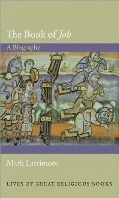 The Book of Job: A Biography (Lives of Great Religious Books) by Mark Larrimore