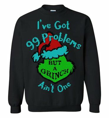 Funny Ugly Christmas Sweater Grinch Stole Xmas 99 Problems Small - 5XL