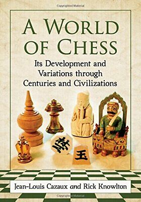 A World of Chess: Its Development and Variations through Centuries and Civilizat
