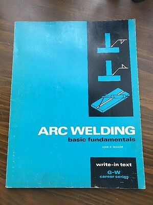 ARC WELDING BASIC FUNDAMENTALS WRITE IN TEXT By JOHN R WALKER 1977 Vintage