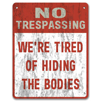 No Trespassing: We're Tired Of Hiding The Bodies - Private Property Garden Sign