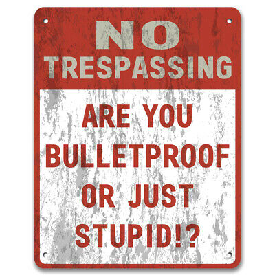 No Trespassing: Are You Bulletproof Or Just Stupid - Private Property Metal Sign
