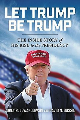 NEW Let Trump Be Trump Book The Inside Story of His Rise to Presidency Hardcover