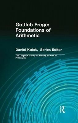 Gottlob Frege: Foundations of Arithmetic: (Longman Library of Primary Sources