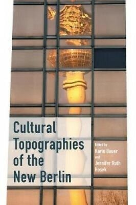 Cultural Topographies of the New Berlin by Karin Bauer.