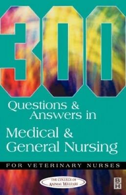 300 Questions and Answers in Medical and General Nursing for Veterinary Nurses.