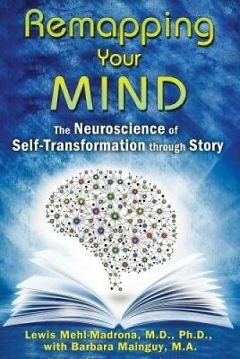 Remapping Your Mind: The Neuroscience of Self-Transformation Through Story.