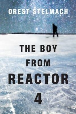The Boy from Reactor 4 by Orest Stelmach.