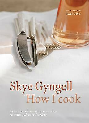 How I Cook: An inspiring collection of recipes, revealing the secrets of Skye's