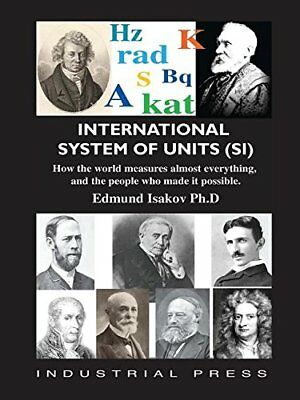 International System of Units: How the World Measures Almost Everything, and the