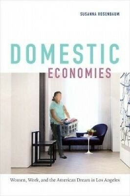 Domestic Economies: Women, Work, and the American Dream in Los Angeles.