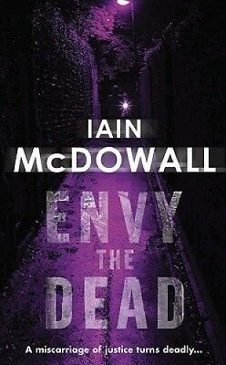 Envy the Dead (Jacobson and Kerr Series) by Iain McDowall.