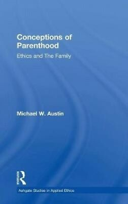 Conceptions of Parenthood: Ethics and the Family (Ashgate Studies in Applied