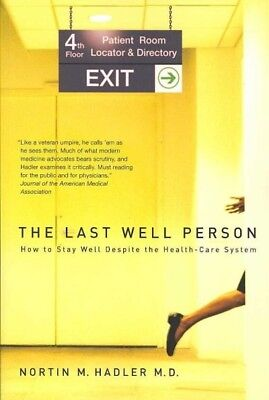 The Last Well Person: How to Stay Well Despite the Health-Care System.