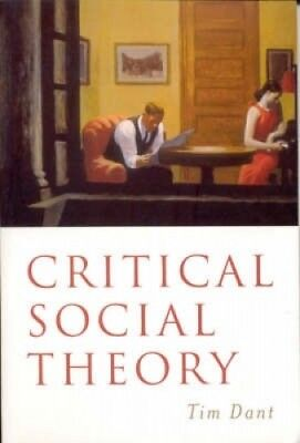 Critical Social Theory: Culture, Society and Critique by Tim Dant.