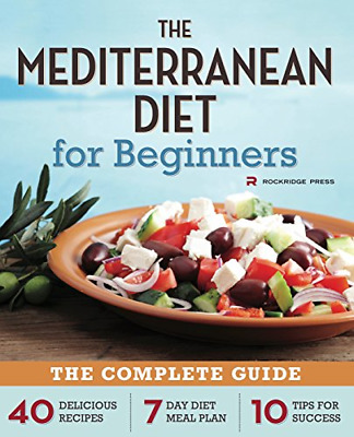 Mediterranean Diet for Beginners: The Complete Guide - 40 Delicious Recipes, 7-D