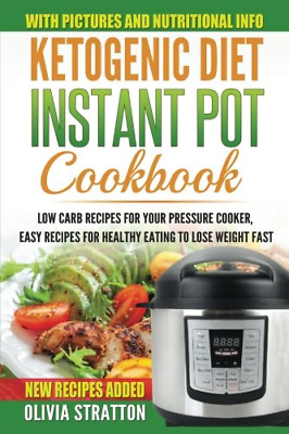 Ketogenic Instant Pot Cookbook: Low Carb Recipes for Your Pressure Cooker, Easy