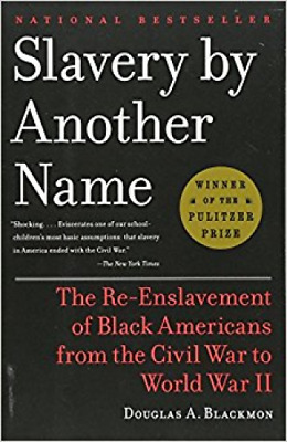 Slavery by Another Name: The Re-Enslavement of Black Americans from the Civil Wa
