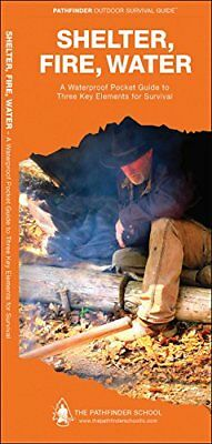 Shelter, Fire, Water: A Waterproof Pocket Guide to Three Key Elements for Surviv