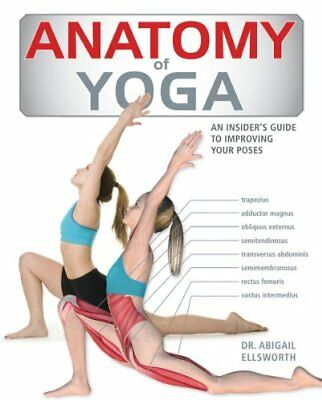 Anatomy of Yoga: An Instructor's Inside Guide to Improving Your Poses (Dr Abigai