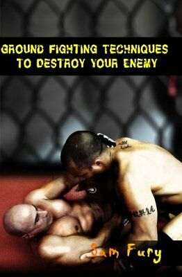 Ground Fighting Techniques to Destroy Your Enemy: Mixed Martial Arts, Brazilian