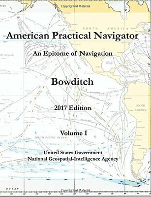 American Practical Navigator An Epitome of Navigation Bowditch 2017 Edition Volu