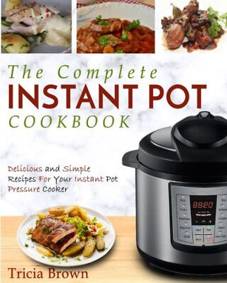 Paperback The Complete Instant Pot Cookbook Delicious Simple Pressure Cooker