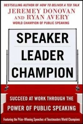 Speaker, Leader, Champion: Succeed at Work Through the Power of Public