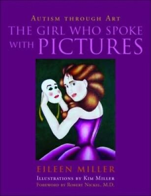 The Girl Who Spoke with Pictures: Autism Through Art by Eileen Miller.