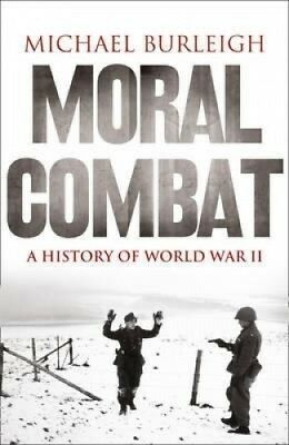 Moral Combat: A History of World War II by Michael Burleigh.