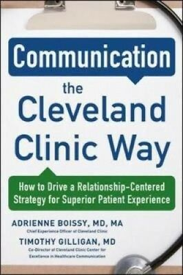 Communication the Cleveland Clinic Way: How to Drive a Relationship-Centered