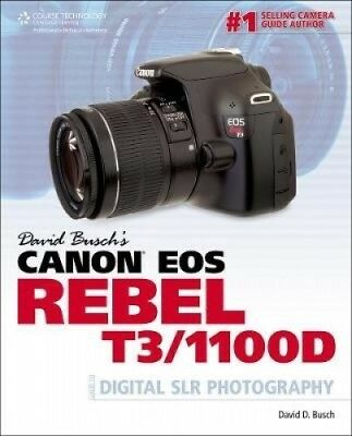 David Busch's Canon EOS Rebel T3/1100D: Guide to Digital SLR Photography.
