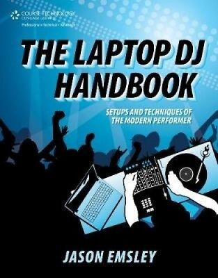 The Laptop DJ Handbook: Setups and Techniques of the Modern Performer.