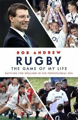 Rugby: The Game of My Life: Battling for England in the Professional Era (Rob An