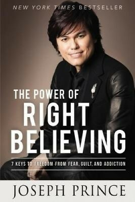 The Power of Right Believing: 7 Keys to Freedom from Fear, Guilt and Addiction.